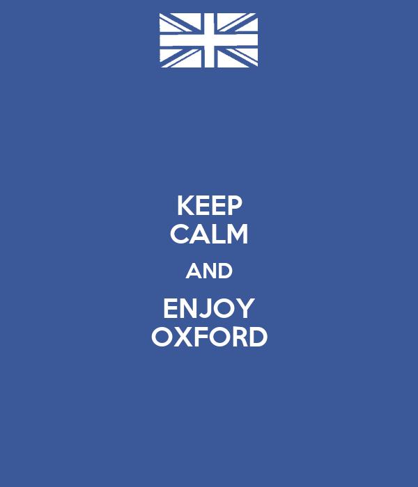KEEP CALM AND ENJOY OXFORD