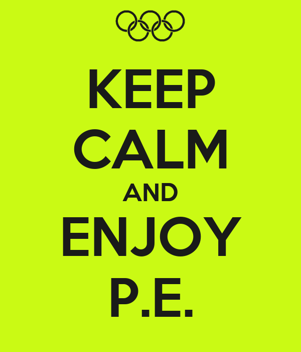 KEEP CALM AND ENJOY P.E.