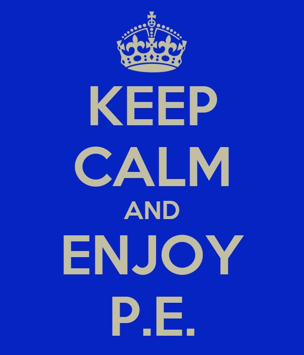 KEEP CALM AND ENJOY P.E.
