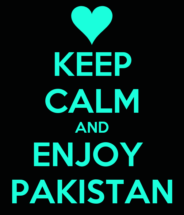KEEP CALM AND ENJOY  PAKISTAN