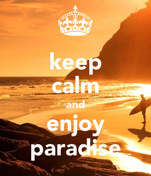 keep calm and enjoy paradise