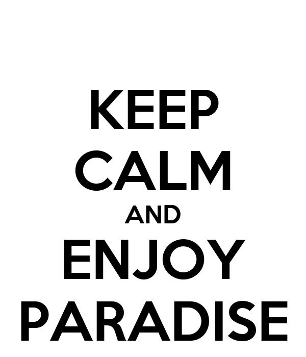 KEEP CALM AND ENJOY PARADISE