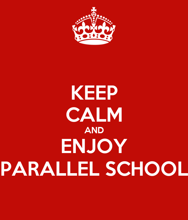 KEEP CALM AND ENJOY PARALLEL SCHOOL