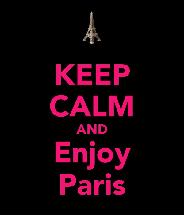 KEEP CALM AND Enjoy Paris