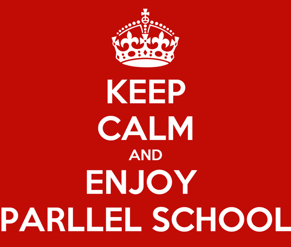 KEEP CALM AND ENJOY  PARLLEL SCHOOL