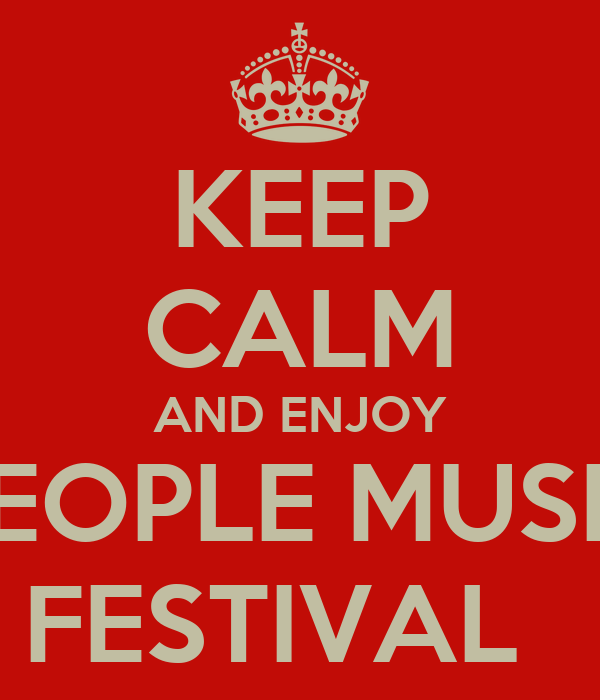 KEEP CALM AND ENJOY PEOPLE MUSIC FESTIVAL