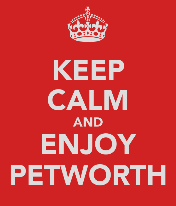KEEP CALM AND ENJOY PETWORTH