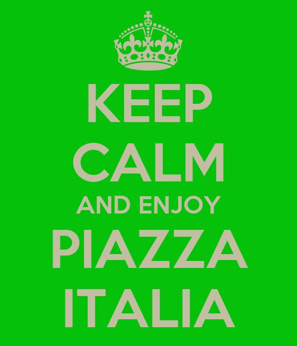 KEEP CALM AND ENJOY PIAZZA ITALIA