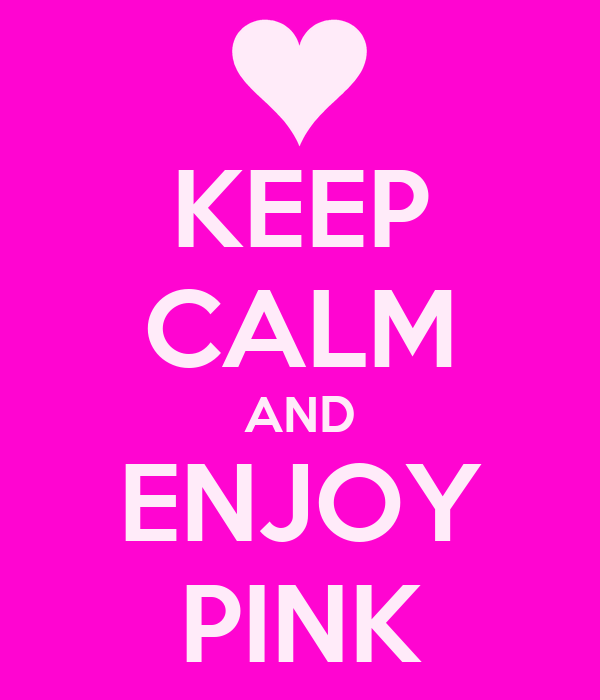 KEEP CALM AND ENJOY PINK