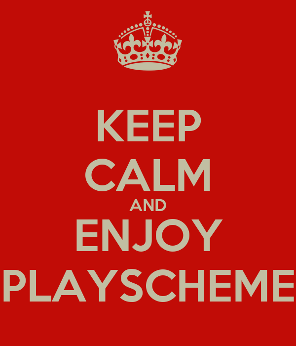 KEEP CALM AND ENJOY PLAYSCHEME