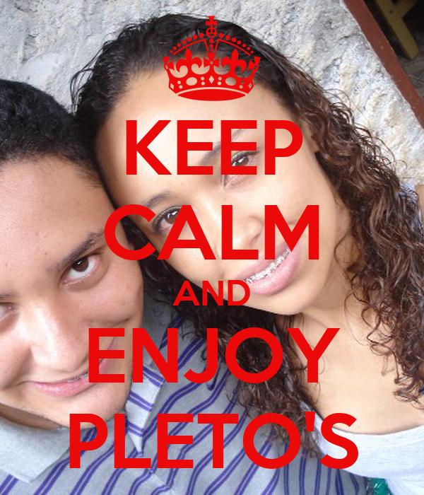 KEEP CALM AND ENJOY PLETO'S