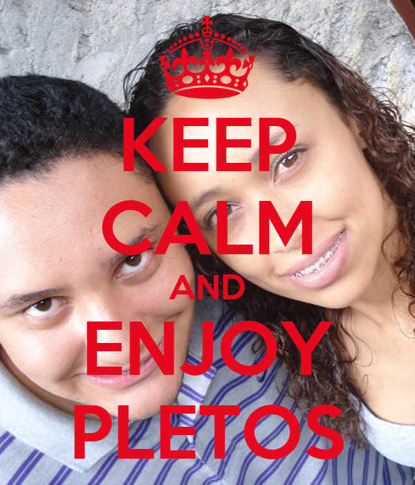 KEEP CALM AND ENJOY PLETOS