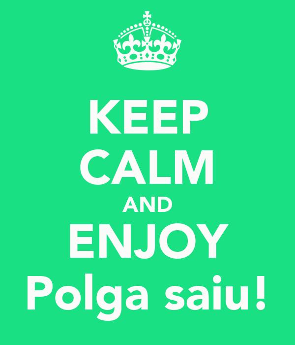 KEEP CALM AND ENJOY Polga saiu!