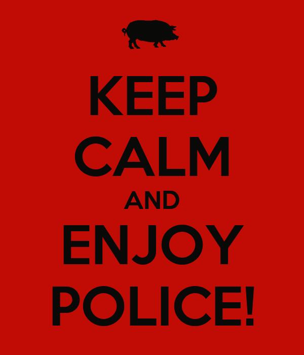 KEEP CALM AND ENJOY POLICE!
