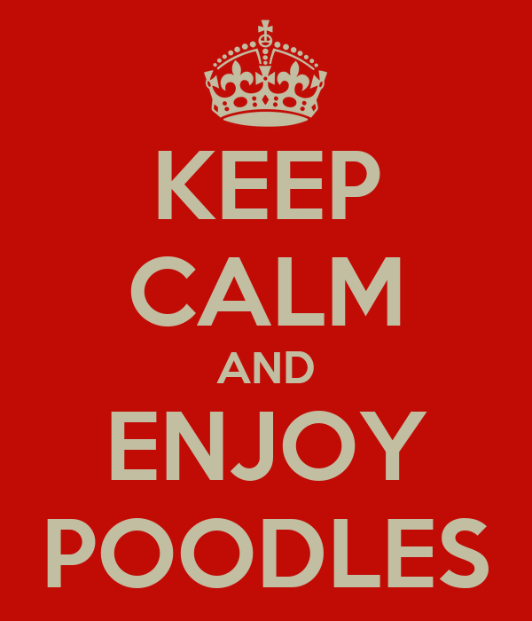 KEEP CALM AND ENJOY POODLES