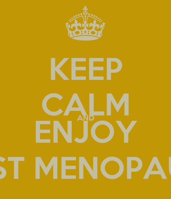 KEEP CALM AND ENJOY POST MENOPAUSE