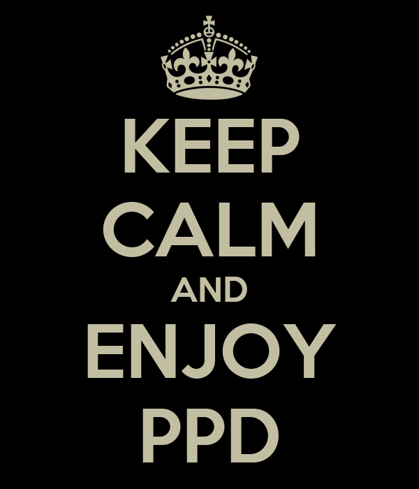 KEEP CALM AND ENJOY PPD