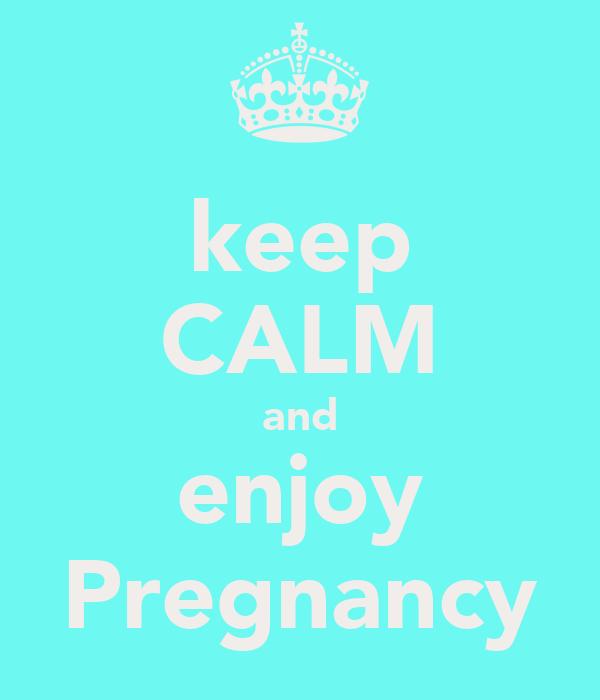 keep CALM and enjoy Pregnancy