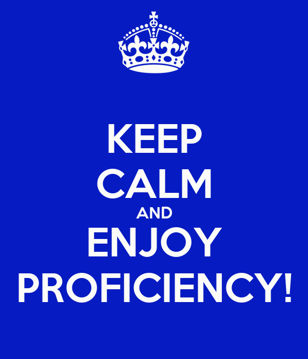 KEEP CALM AND ENJOY PROFICIENCY!
