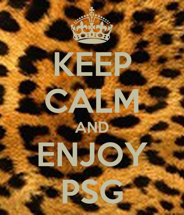 KEEP CALM AND ENJOY PSG