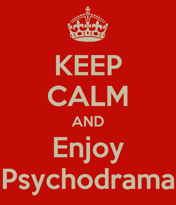 KEEP CALM AND Enjoy Psychodrama