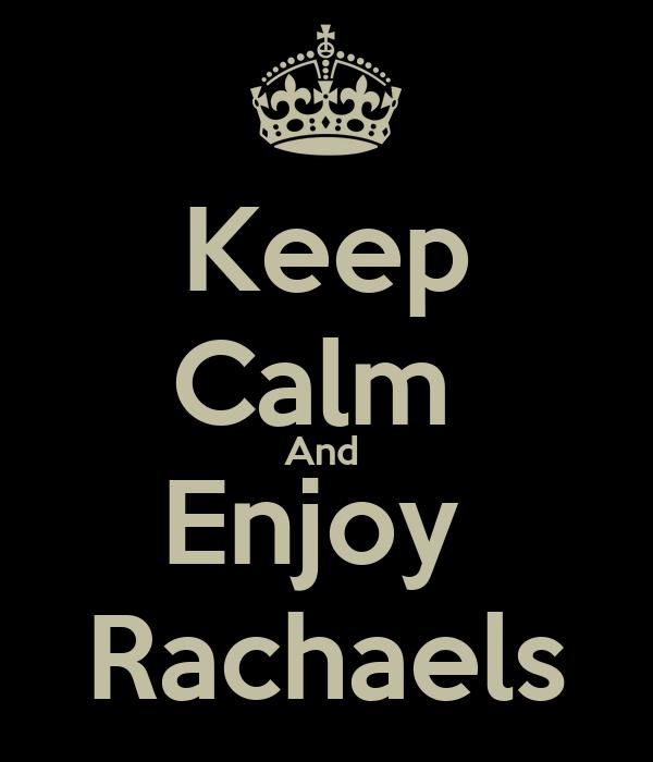 Keep Calm  And  Enjoy  Rachaels