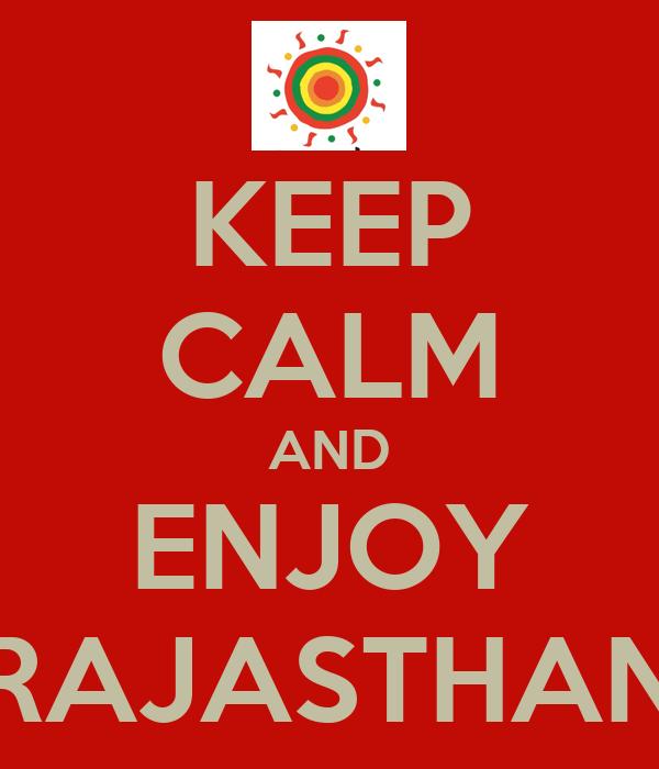 KEEP CALM AND ENJOY RAJASTHAN