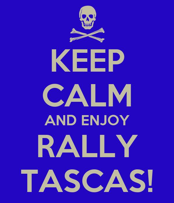 KEEP CALM AND ENJOY RALLY TASCAS!