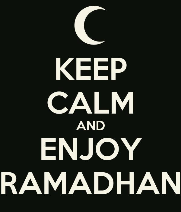 KEEP CALM AND ENJOY RAMADHAN