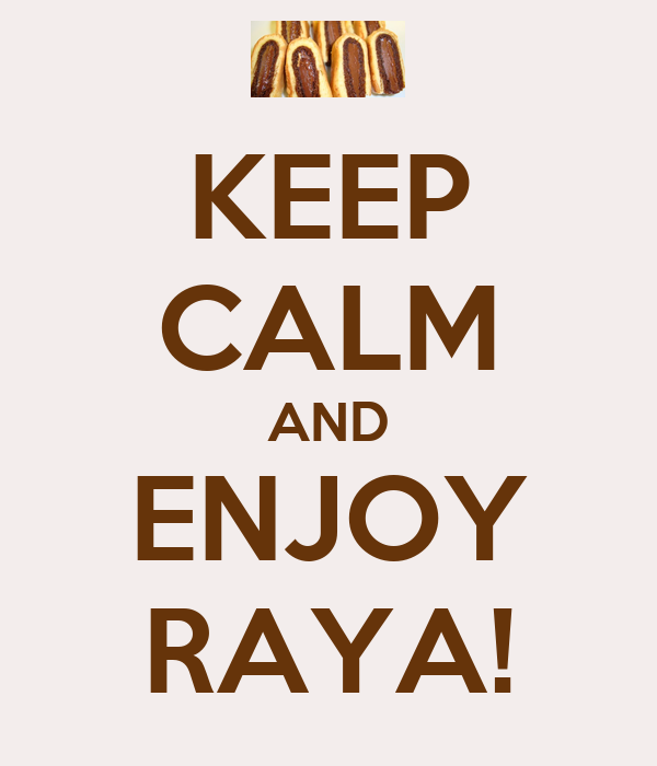 KEEP CALM AND ENJOY RAYA!