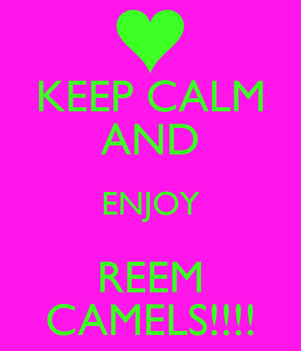 KEEP CALM AND ENJOY REEM CAMELS!!!!