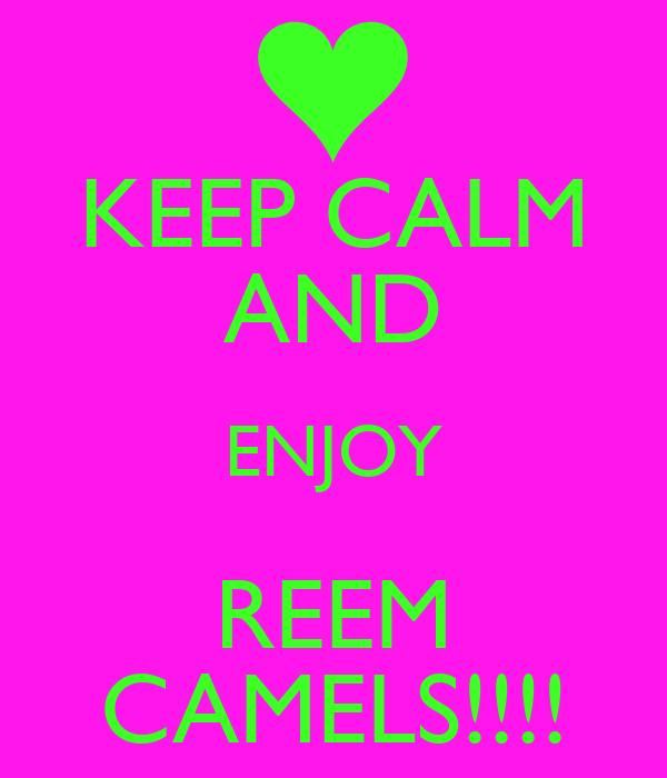 KEEP CALM AND ENJOY REEM CAMELS!!!!