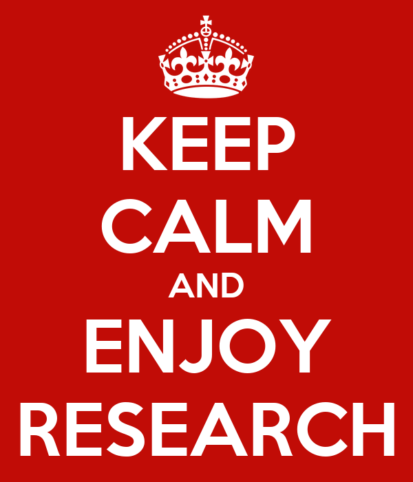 KEEP CALM AND ENJOY RESEARCH
