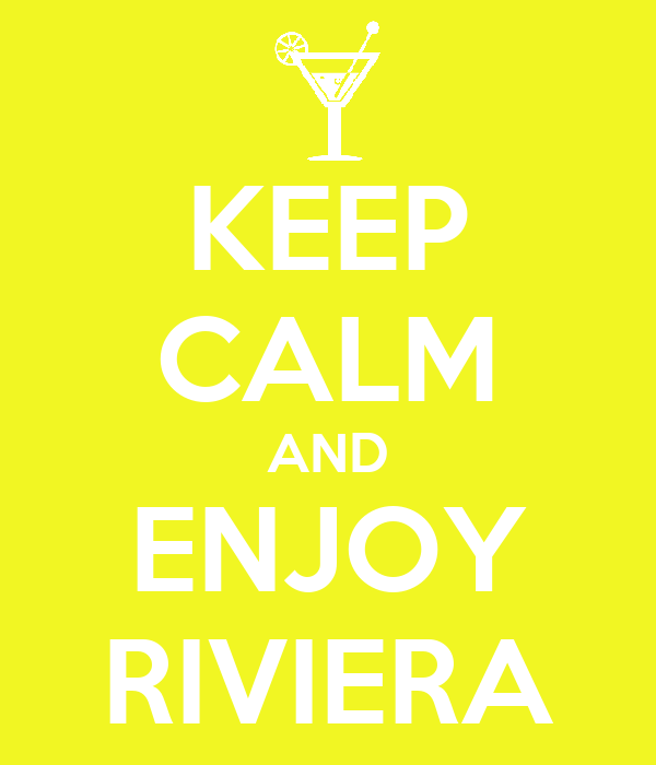 KEEP CALM AND ENJOY RIVIERA