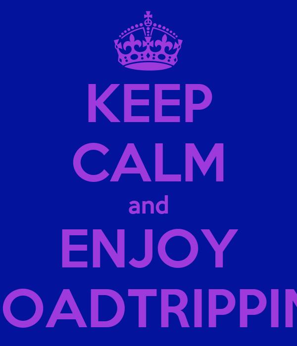 KEEP CALM and ENJOY ROADTRIPPIN'