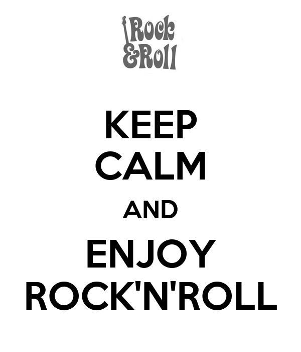 KEEP CALM AND ENJOY ROCK'N'ROLL