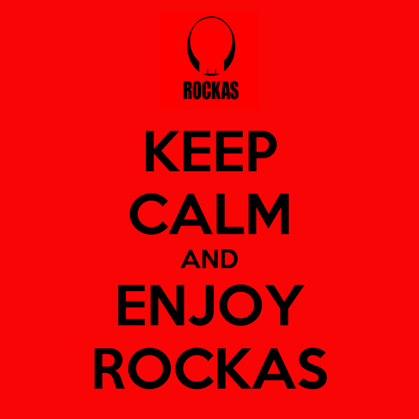 KEEP CALM AND ENJOY ROCKAS