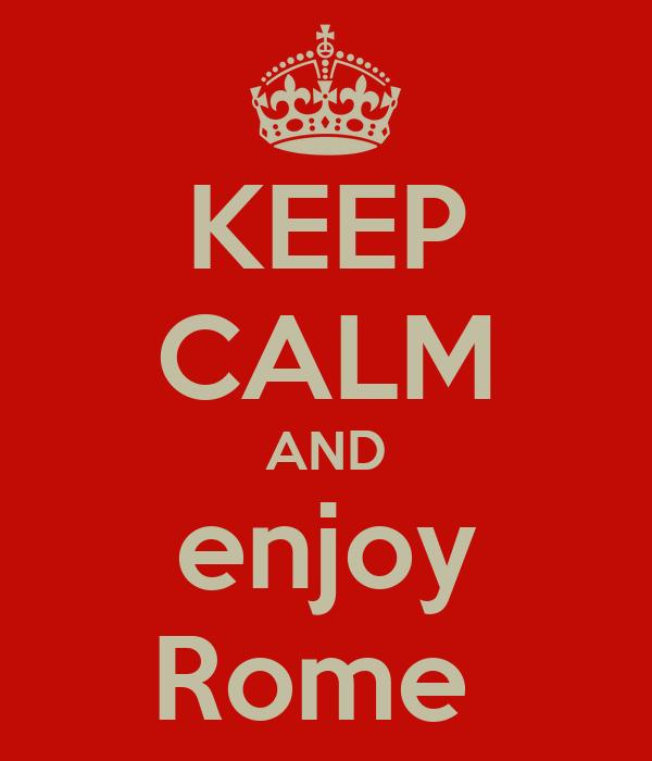 KEEP CALM AND enjoy Rome