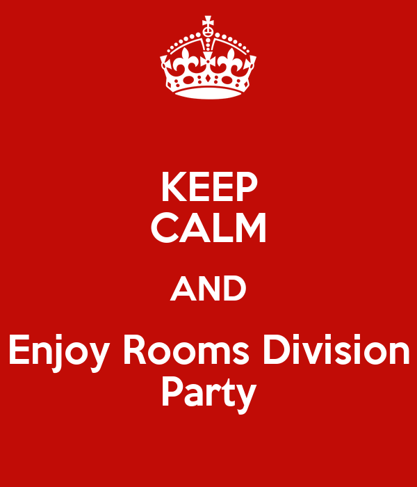 KEEP CALM AND Enjoy Rooms Division Party