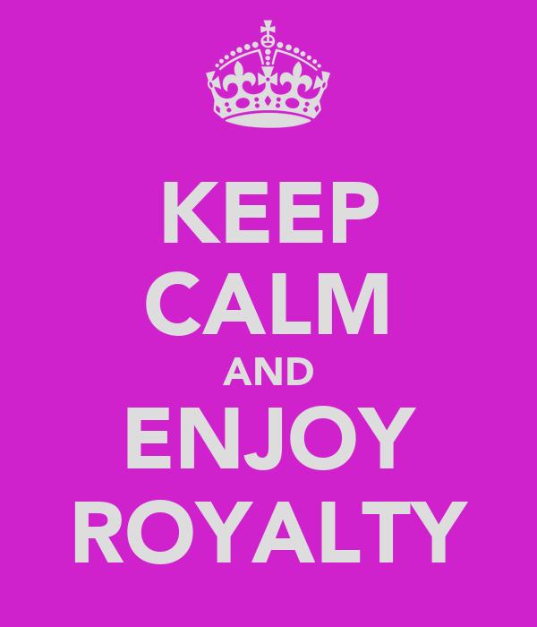 KEEP CALM AND ENJOY ROYALTY