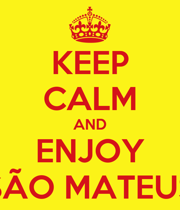 KEEP CALM AND ENJOY SÃO MATEUS