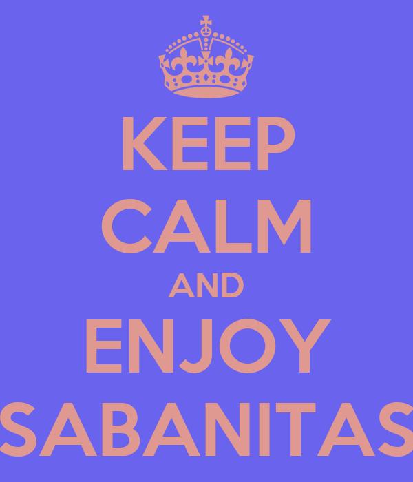 KEEP CALM AND ENJOY SABANITAS