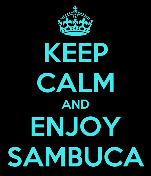 KEEP CALM AND ENJOY SAMBUCA