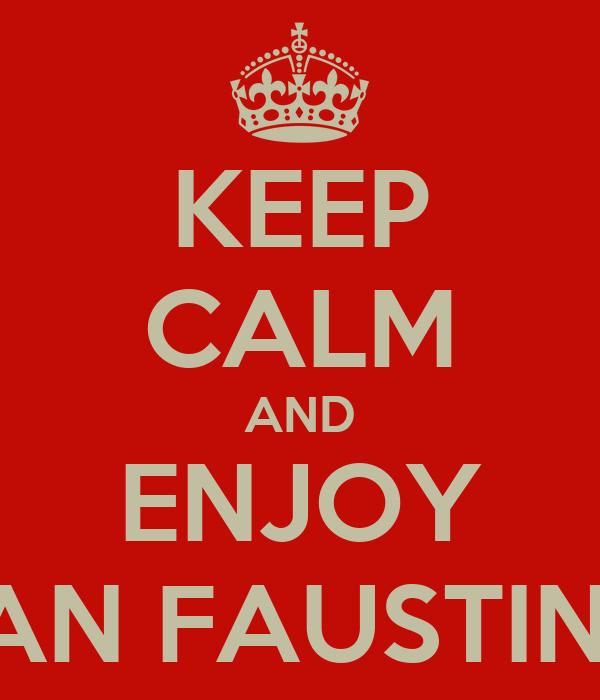 KEEP CALM AND ENJOY SAN FAUSTINO