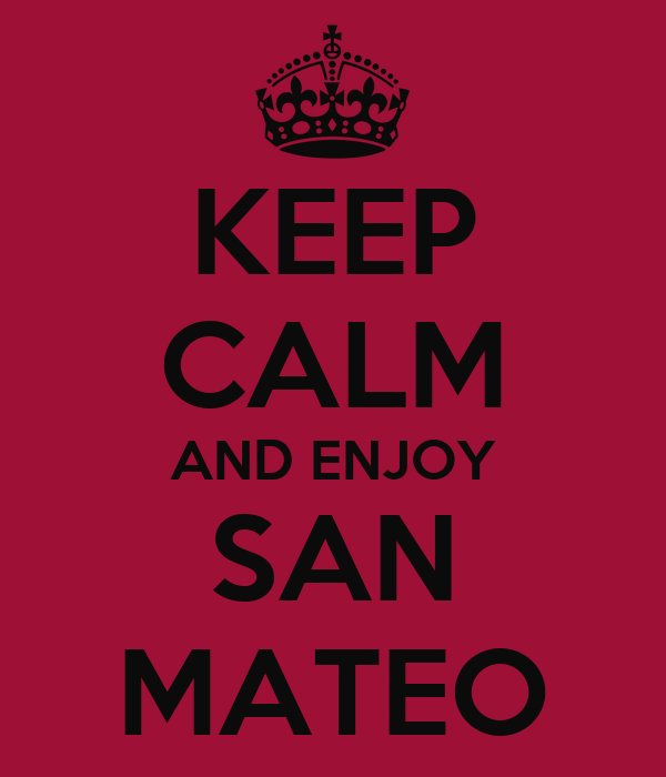 KEEP CALM AND ENJOY SAN MATEO