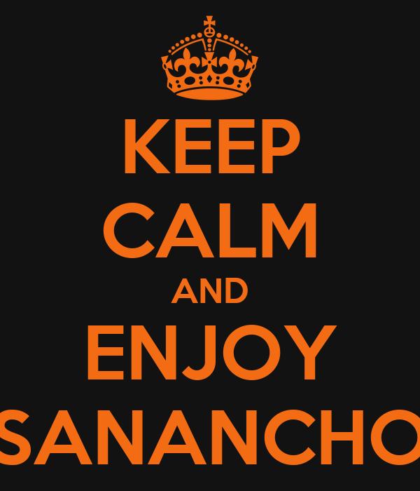 KEEP CALM AND ENJOY SANANCHO