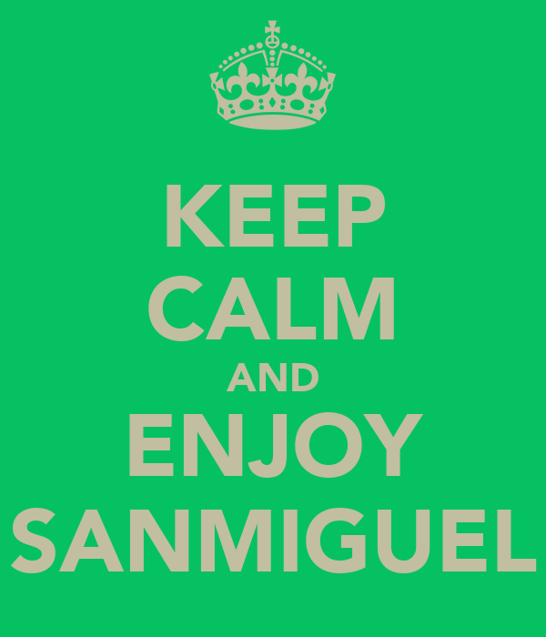 KEEP CALM AND ENJOY SANMIGUEL