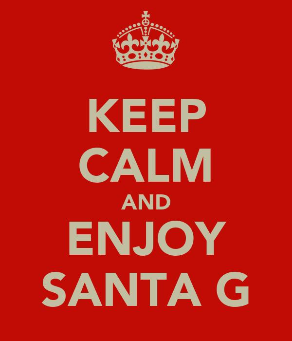 KEEP CALM AND ENJOY SANTA G
