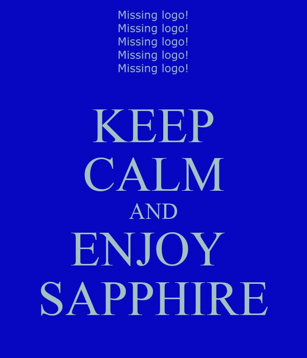 KEEP CALM AND ENJOY  SAPPHIRE