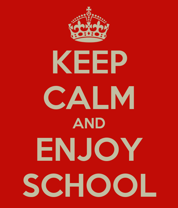 KEEP CALM AND ENJOY SCHOOL